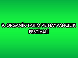9. ORGANİK TARIM VE HAYVANCILIK FESTİVALİ