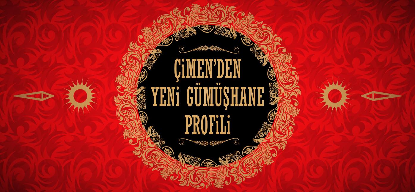 ÇİMEN'DEN YENİ GÜMÜŞHANE PROFİLİ