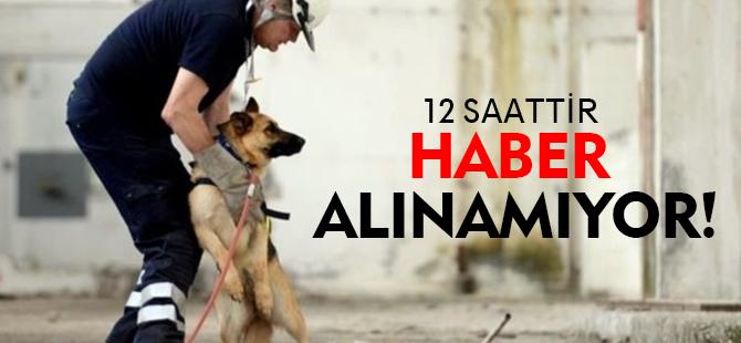 12 SAATTİR HABER ALINAMIYOR