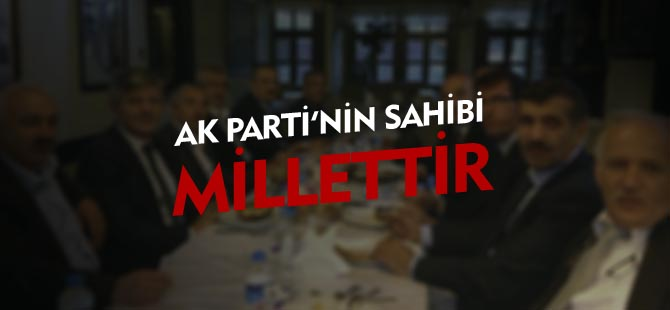 AK PARTİ'NİN SAHİBİ MİLLETTİR