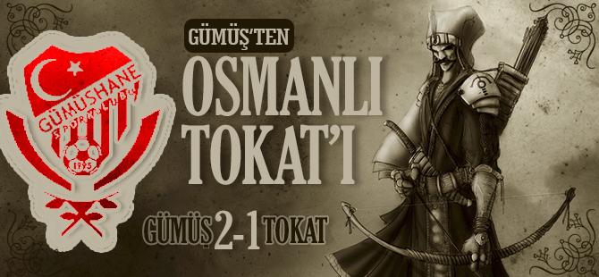 GÜMÜŞ'TEN OSMANLI TOKAT'I