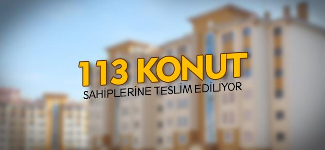 113 KONUT SAHİPLERİNE TESLİM EDİLİYOR