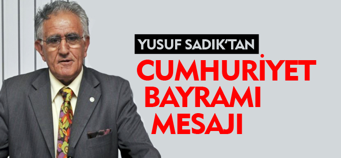 YUSUF SADIK'TAN CUMHURİYET BAYRAMI MESAJI