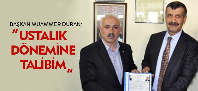 """Başkan Muammer Duran"""" Ustalık Dönemine Talibim"""""""