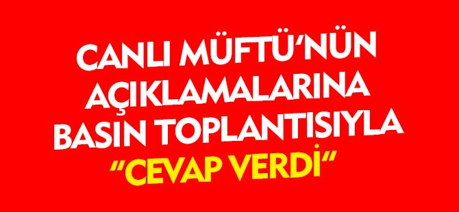 CANLI'DAN MÜFTÜ'YE BASIN TOPLANTISINDA CEVAP VERDİ