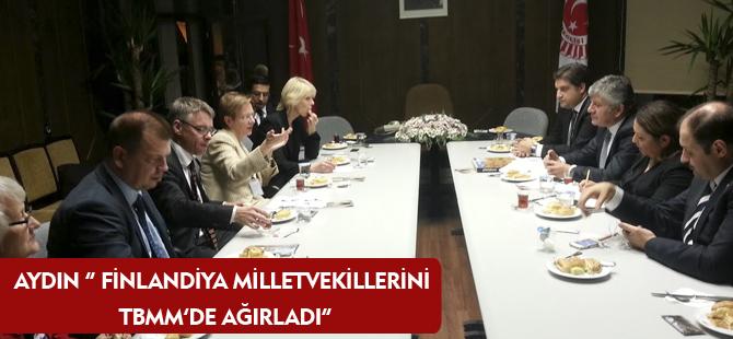 "AYDIN "" FİNLANDİYA MİLLETVEKİLLERİNİ TBMM'DE AĞIRLADI"""