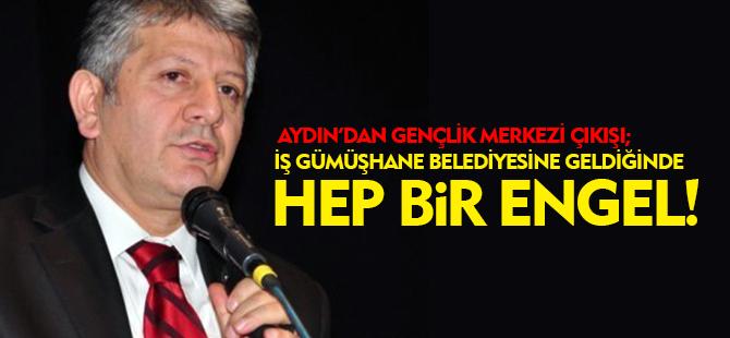 ''İŞ GÜMÜŞHANE BELEDİYESİNE GELDİĞİNDE HEP BİR ENGEL!''