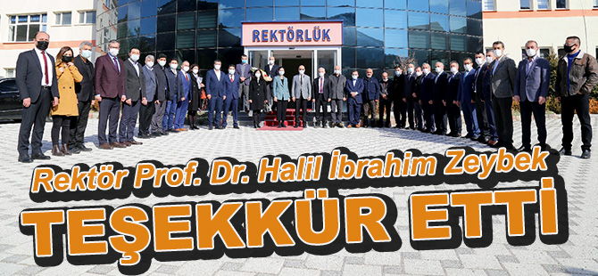Rektör Prof. Dr. Halil İbrahim Zeybek TEŞEKKÜR ETTİ