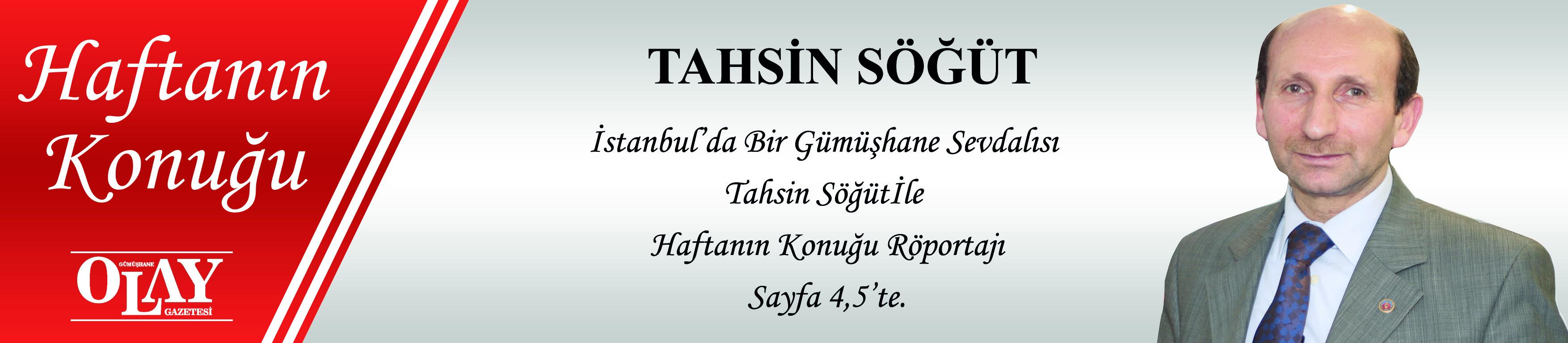 İSTANBUL'DA BİR GÜMÜŞHANE SEVDALISI TAHSİN SÖĞÜT İLE HAFTANIN KONUĞU RÖPORTAJI