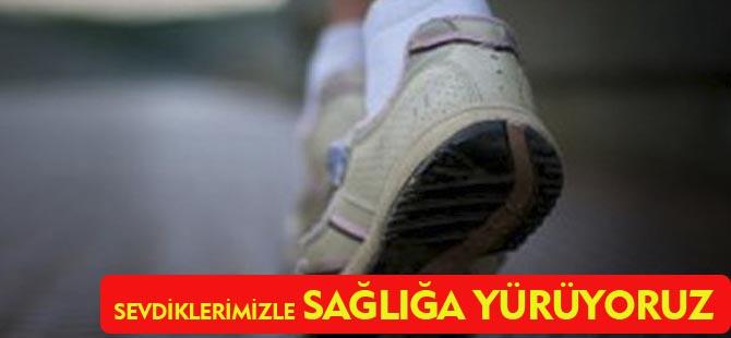 """""""SEVDİKLERİMİZLE SAĞLIĞA YÜRÜYORUZ"""""""