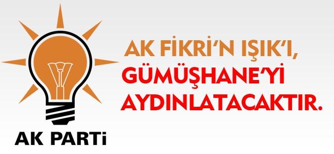 """""""AK FİKRİ'N IŞIK'I, GÜMÜŞHANE'Yİ AYDINLATACAKTIR."""""""
