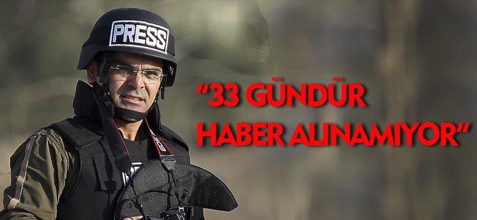 33 GÜNDÜR HABER ALINAMIYOR