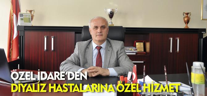 ÖZEL İDARE'DEN DİYALİZ HASTALARINA ÖZEL HİZMET