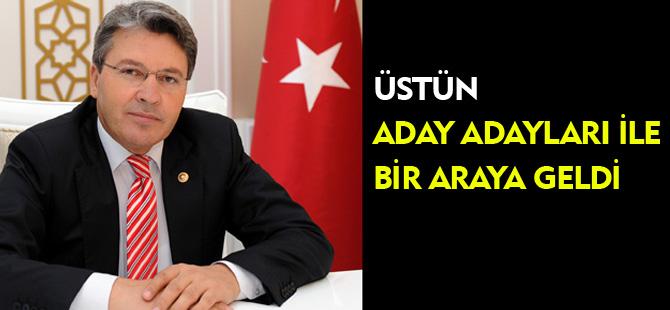 ÜSTÜN'DEN ADAY ADAYLARI İLE BİR ARAYA GELDİ
