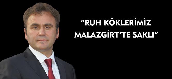 """""""RUH KÖKLERİMİZ MALAZGİRT'TE SAKLI"""""""