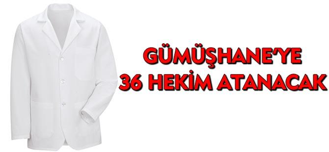 GÜMÜŞHANE'YE 36 HEKİM ATANACAK