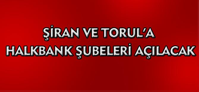 ŞİRAN VE TORUL'A HALKBANK ŞUBELERİ AÇILACAK