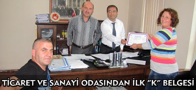 """TİCARET VE SANAYİ ODASINDAN İLK """"K"""" BELGESİ"""