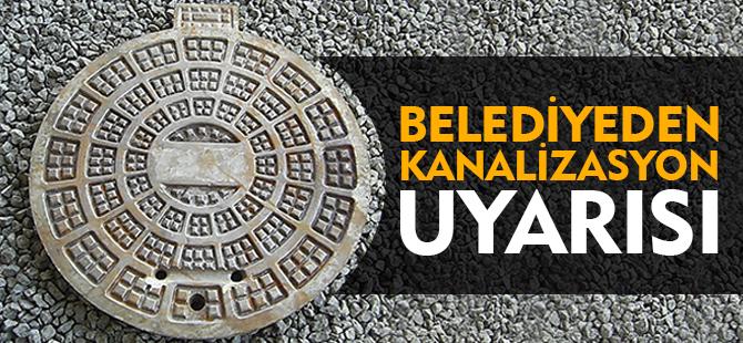 BELEDİYE'DEN KANALİZASYON UYARISI