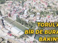 TORUL'A BİR DE BURDAN BAKIN!
