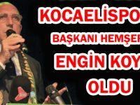KOCAELİSPOR'UN BAŞKANI HEMŞERİMİZ ENGİN KOYUN OLDU