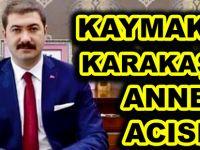 KAYMAKAM KARAKAŞ'IN ANNE ACISI