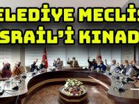 BELEDİYE MECLİSİ İSRAİL'İ KINADI