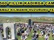560 YILLIK KADIRGA CAMİİNDE NAMAZ KILMANIN HUZURUNU YAŞADILAR